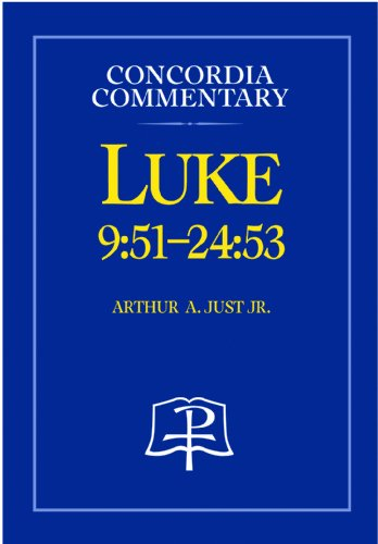 Luke 9:51-24:53 (Concordia Commentary): Arthur A. Just