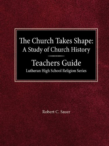The Church Takes Shape A Study of: Sauer, Robert C