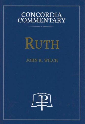 Ruth (Concordia Commentary): John R. Wilch