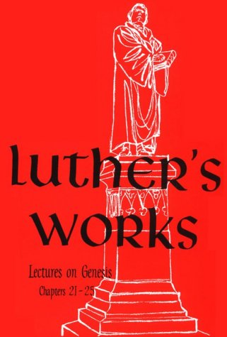 Luther's Works Lectures on Genesis/Chapters 21-25: Martin Luther