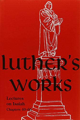Luther's Works Lectures on Isaiah/Chapters 40-66 (Luther's Works (Concordia)): ...