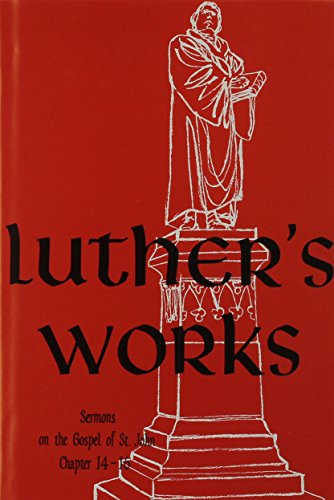 Luther's Works, Volume 24 (Sermons on Gospel of St John Chapters 14-16) (Luther's Works (...
