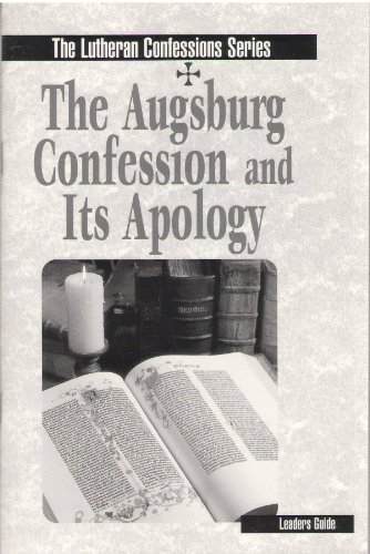 The Augsburg Confession and Its Apology Leaders Guide (Lutheran Confessions Bible Study): Charles T...