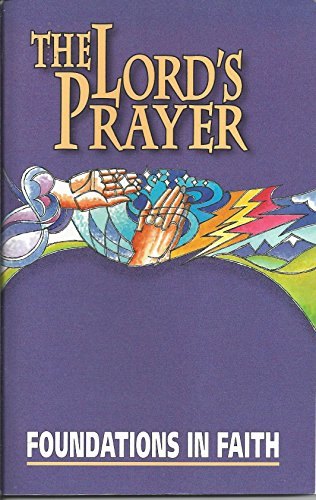 The Lord's prayer: Foundations in faith study: Concordia Publishing House