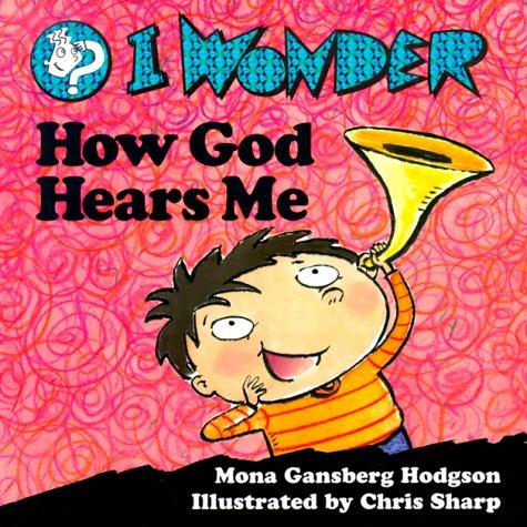 I Wonder How God Hears Me (I Wonder (Concordia)): Hodgson, Mona Gansberg