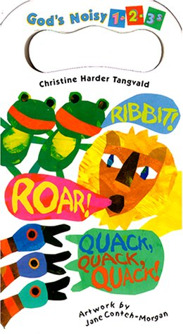 Ribbit! Roar! Quack, Quack, Quack! (God's Noisy 1-2-3's) (057007097X) by Christine Harder Tangvald