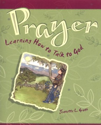 Prayer: Learning How to Talk to God: Jeanette Groth
