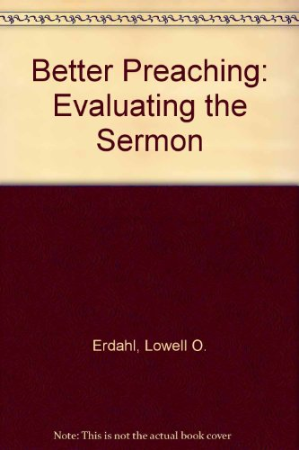 Better Preaching: Evaluating the Sermon (The Preacher's workshop series): Erdahl, Lowell O.