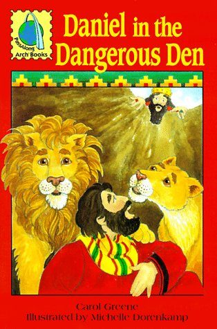 Daniel in the dangerous den: Daniel 1-6,: Carol Greene