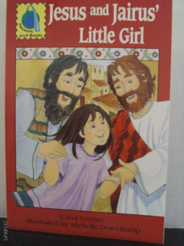 Jesus and Jairus' little girl: Matthew 9:18-26, Mark 5:21-43, Luke 8:41-56 for children (PassAlong Arch books) (0570075068) by Greene, Carol