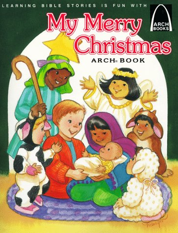 9780570075158: My Merry Christmas: Luke 2:1-20 for Children (Arch Books)