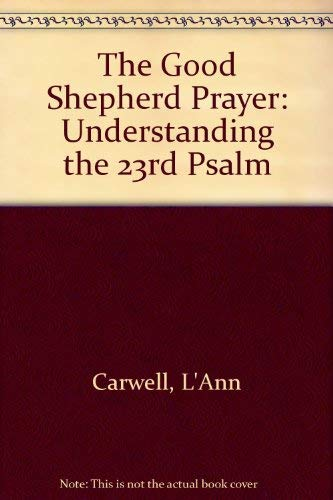 The Good Shepherd Prayer: Understanding the 23rd Psalm
