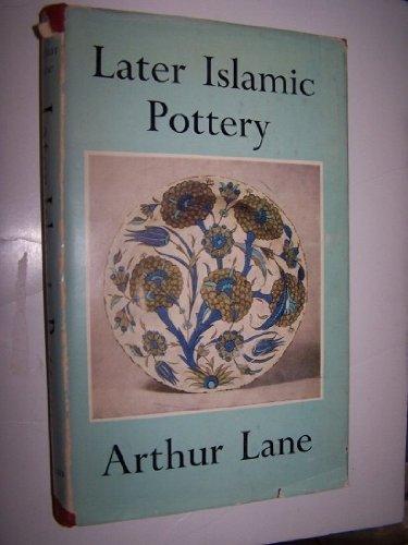 Later Islamic Pottery: Persia, Syria, Egypt, Turkey: Arthur Lane