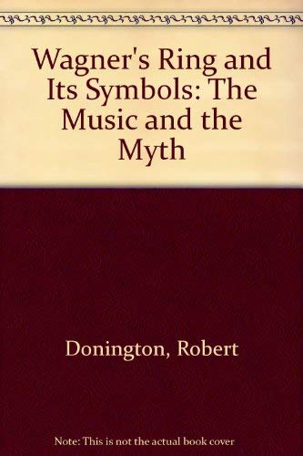 "9780571046782: Wagner's ""Ring"" and Its Symbols: The Music and the Myth"