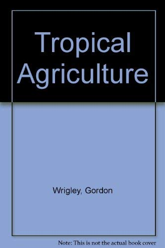 TROPICAL AGRICULTURE; THE DEVELOPMENT OF PRODUCTION: Wrigley, Gordon