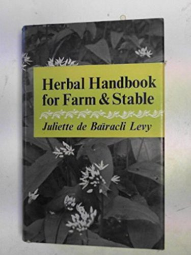 Herbal handbook for farm and stable: DE BAIRACLI-LEVY, Juliette