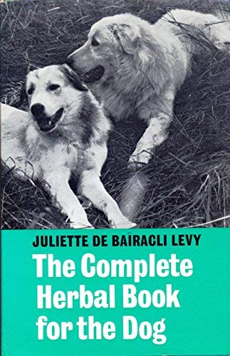 Complete Herbal Book for the Dog: Bairacli-Levy, Juliette de