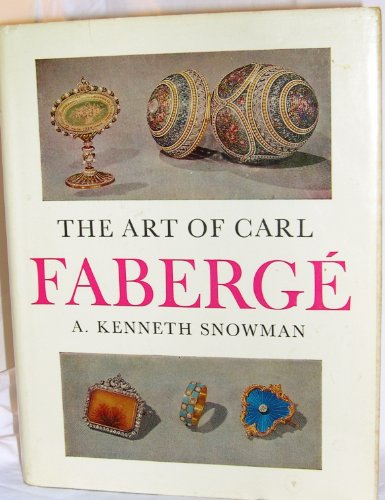 The Art of Carl Faberge: Faberge, Peter Carl] Snowman, A. Kenneth