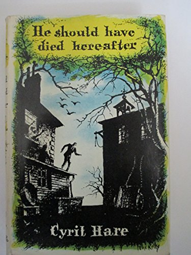 He Should Have Died Hereafter: Cyril (pseudonym of Alfred Alexander Gordon Clark). Hare