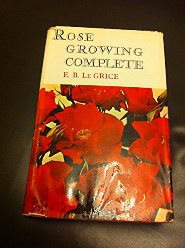 Rose Growing Complete [Hardcover] [Jan 01, 1965] Le Grice, E.B.