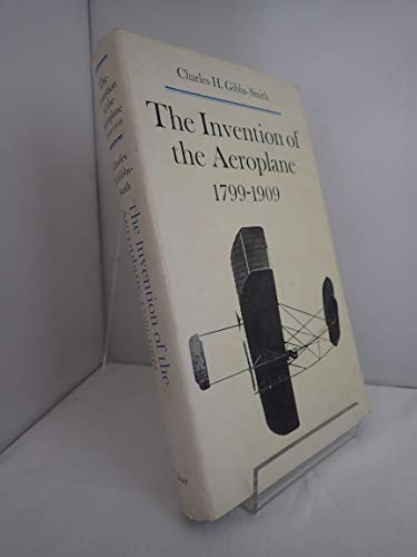The Invention of the Aeroplane 1799--1909: Gibbs-Smith, Charles H.