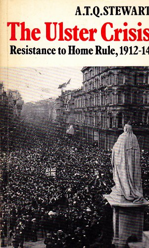 Ulster Crisis: Resistance to Home Rule, 1912-14: Stewart, A. T. Q.