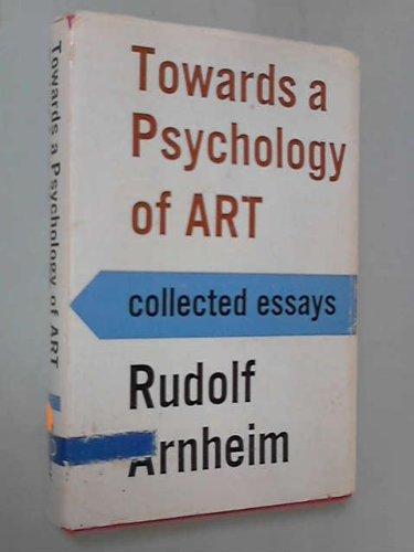 Toward a Psychology of Art : Collected Essays: Arnheim, Rudolf