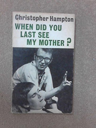 When Did You Last See My Mother?: Christopher Hampton