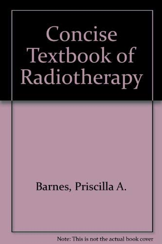 A Concise Textbook of Radiotherapy: Barnes, P.A.; Rees, D.J.