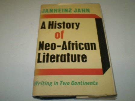 A History of Neo-African Literature: Writing in Two Continents: Jahn, Janheinz