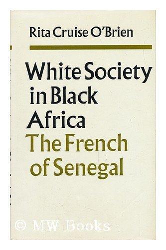 White Society in Black Africa: Rita Cruise O'Brien