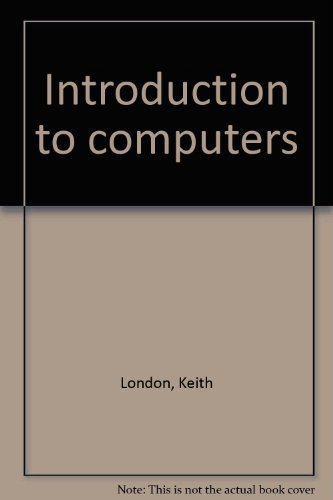 Introduction to computers: London, Keith R
