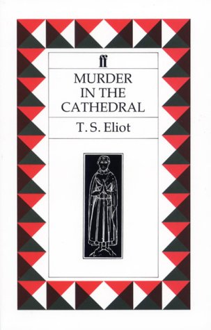 Murder in the Cathedral: Eliot, Thomas Stearns: