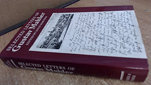 Selected letters of Gustav Mahler: The Original Edition Selected by Alma Mahler, Enlarged and Edi...