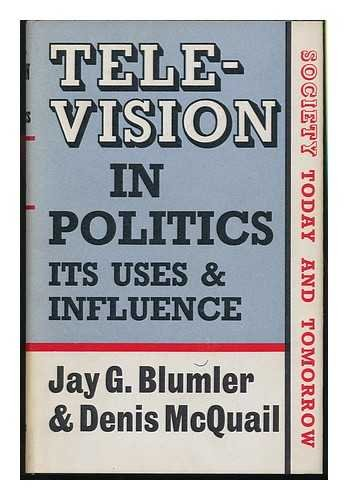 Television in Politics: Its Uses and Influence.: Blumler, Jay G. und Denis McQuail: