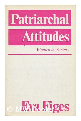 Patriarchal Attitudes: Women in Society: Figes, Eva