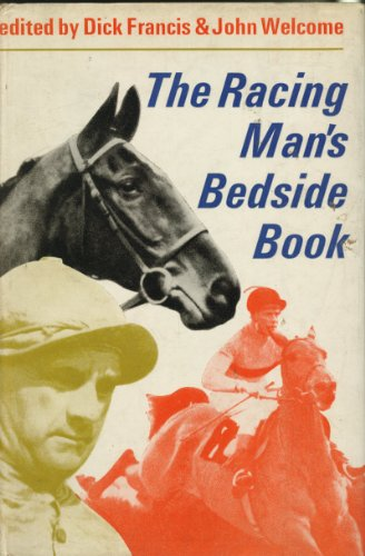The Racing Man's Bedside Book SIGNED COPY: Francis, Dick and Welcome, John.