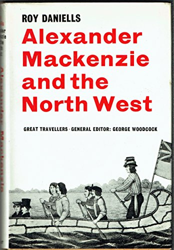 9780571089598: Alexander Mackenzie and the North West (Great Travellers)