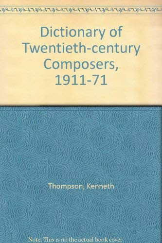 Dictionary of Twentieth-century Composers, 1911-71: Thompson, Kenneth