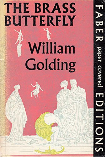 The Brass Butterfly: A Play in Three: William Golding
