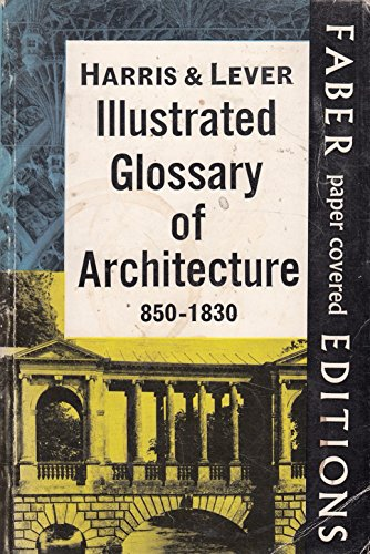 Illustrated Glossary of Architecture, 850-1830: Harris, John, Lever,