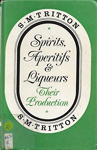 Spirits, Aperitifs and Liqueurs: Their Production: S.M. Tritton
