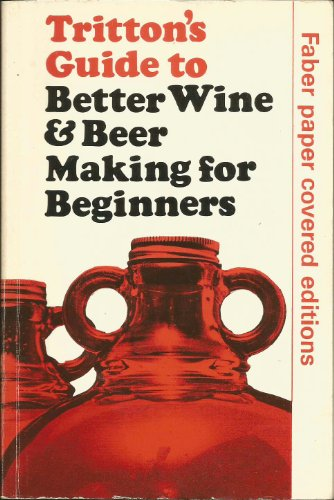 Tritton's Guide To Better Wine And Beer Making For Beginners: by] S. M. Tritton