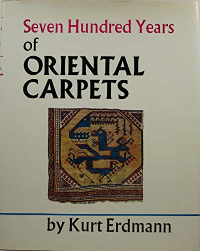 Seven Hundred Years of Oriental Rugs and Carpets: Erdmann, Kurt