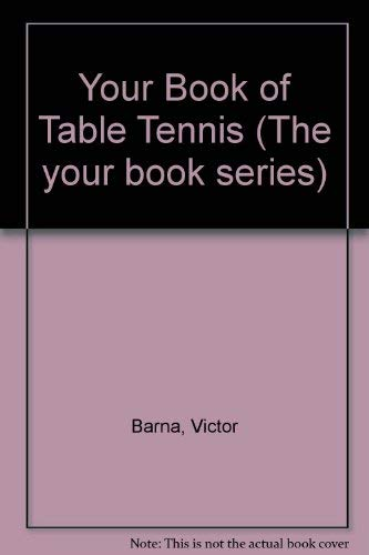 Your Book of Table Tennis (The Your book series): Barna, Victor