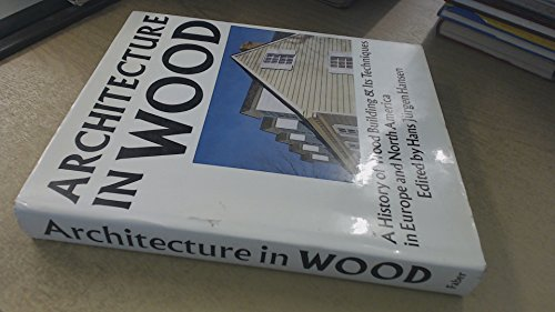 Architecture in Wood: History of Wood Building and Its Techniques in Europe and North America