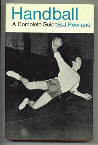 Handball A Complete Guide: Rowland, B. J.