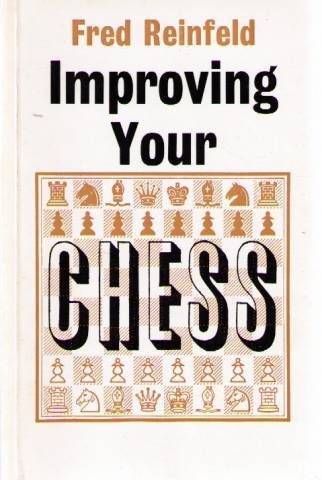 Improving Your Chess: The Nine Bad Moves and How To Avoid Them (0571093930) by Fred Reinfeld