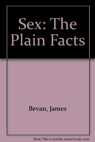 Sex : The Plain Facts: Bevan, James