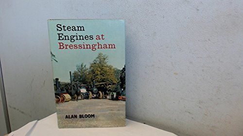 Steam Engines at Bressingham: Story of a Live Steam Museum
